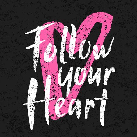 Follow your heart hand drawn brush lettering slogan on the grungy background. Motivational phrase with shabby texture. EPS 10 vector illustration.