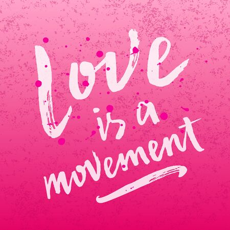 Love is a movement hand drawn brush paint lettering slogan on the grungy background. Valentine's Day phrase. Bright colorful pink inscription with blots and splashes. EPS 10 vector illustration. Standard-Bild - 126010568