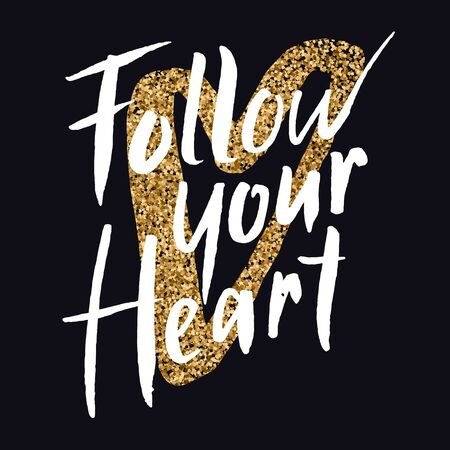 Follow your heart hand drawn brush lettering slogan on the gold glitter background. Motivational phrase EPS 10 vector illustration.