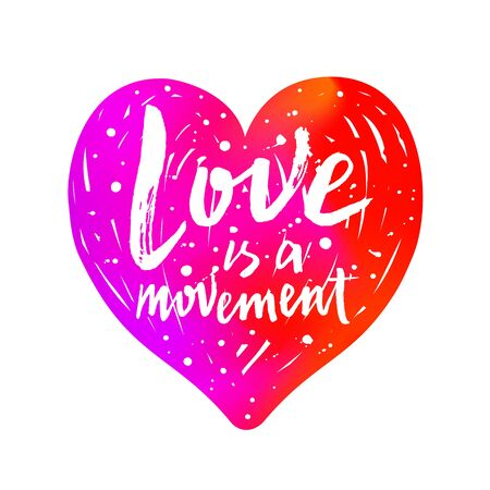 Love is a movement hand drawn brush paint lettering slogan on the gradient bright colorful heart background. Valentines Day phrase inscription with blots and splashes. EPS 10 vector illustration.