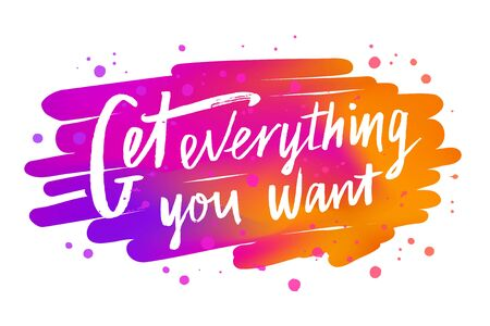 Get everything you want brush lettering phrase on the watercolor style gradient background with blots, splashes. Aim achievement motivating text. Self-improvement design concept vector illustration Zdjęcie Seryjne - 129901165