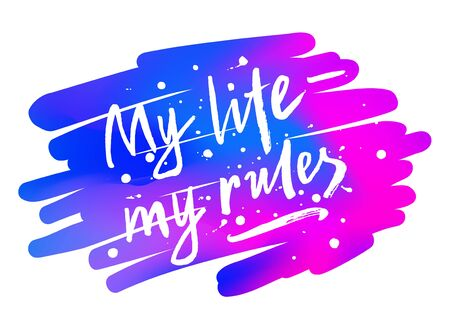 My life - my rules brush lettering phrase on the watercolor style gradient background. Individual freedom and independence slogan. Inscription with blots, splashes. EPS 10 vector illustration Çizim