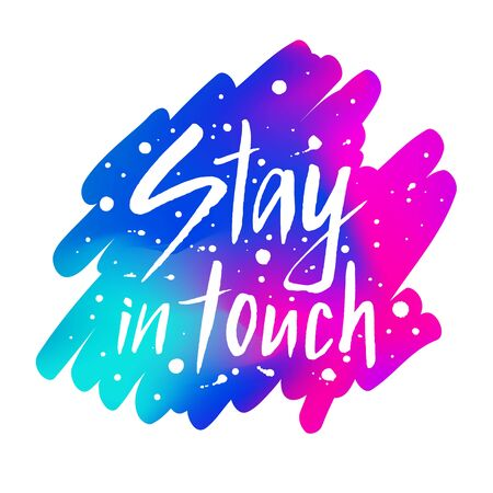 Stay in touch brush lettering phrase on the watercolor style gradient background. Inscription with blots, splashes. EPS 10 vector illustration