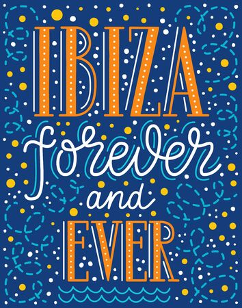 Hand drawn lettering poster. Ibiza forever and ever phrase inscription with swirl, bubbles. Marine style pattern for t-shirt print, textile, clothes design. EPS 10 vector illustration.