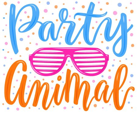 Hand drawn lettering poster. Party animal phrase inscription with eye glasses on the confetti background. Bright colorful pattern for t-shirt print, textile, clothes design. EPS 10 vector illustration