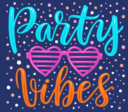 Hand drawn lettering poster. Party vibes phrase inscription with eye glasses on the confetti background. Bright colorful pattern for t-shirt print, textile, clothes design. EPS 10 vector illustration