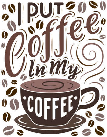 Cup of coffee with hand drawn lettering phrase, beans, steam and saucer for posters, t-shirt prints. EPS 10 vector illustration.