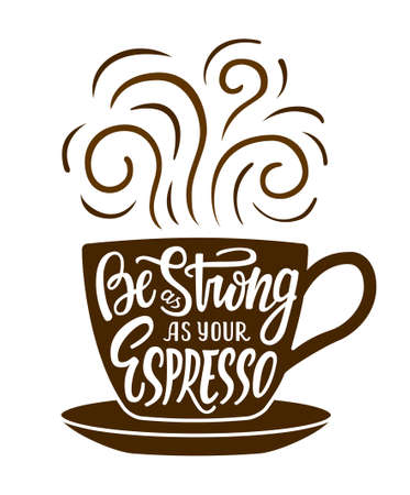 Cup of coffee with hand drawn lettering phrase Be as strong as your espresso. EPS 10 vector illustration for posters t-shirt prints.