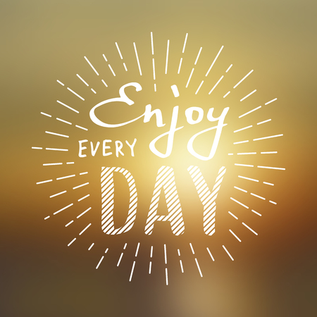 every day: Slogan Enjoy every day. Vector illustration on blurred background. Lettering