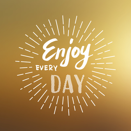 Lettering. Enjoy every day. Vector illustration on blurred background