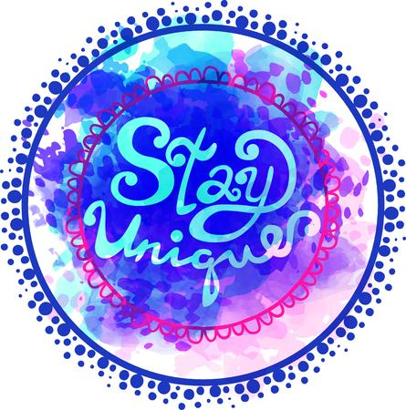 Stay unique lettering in vector. Calligraphy postcard or poster graphic design lettering element. Hand written calligraphy style postcard. Watercolor texture
