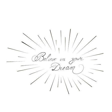 The inscription Believe in your Dream, on isolated background. Vector illustration Foto de archivo - 115709657