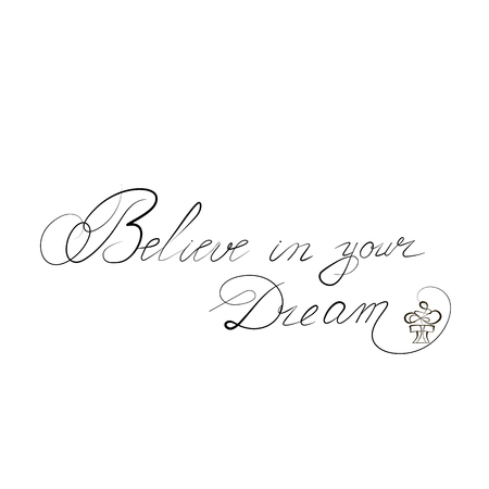 The inscription Believe in your Dream, on isolated background. Vector illustration Illustration