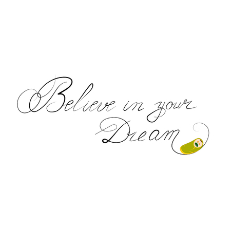 The inscription Believe in your Dream, on isolated background, with the image of a baby. Vector illustration