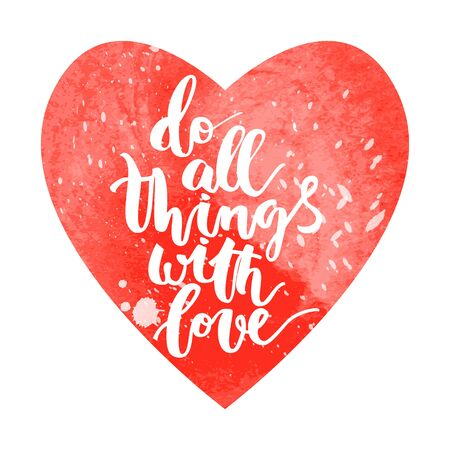 Motivational hand drawn inscription about doing things with red heart on white background