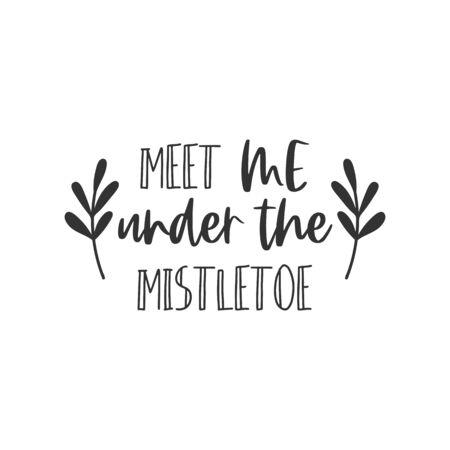 Meet me under the mistletoe hand written lettering phrase