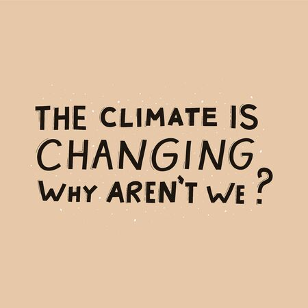 The climat is changing why aren't we modern lettering on beige background. Environment pollution concept for poster, cart or print. Vector Illustration