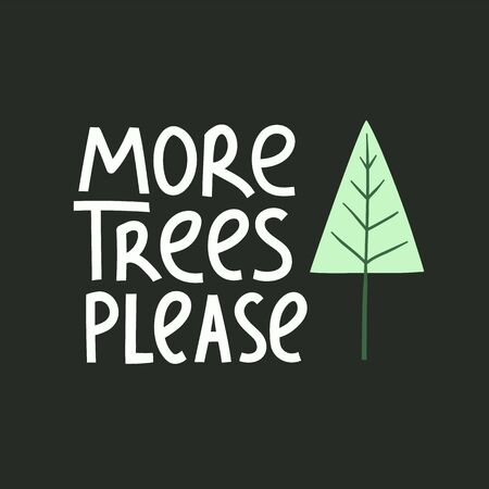 More trees please modern lettering on dark background with tree. Environment pollution concept for poster, card or print. Vector Illustration