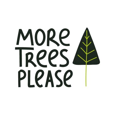 More trees please modern lettering on white background with tree. Environment pollution concept for poster, cart or print. Vector