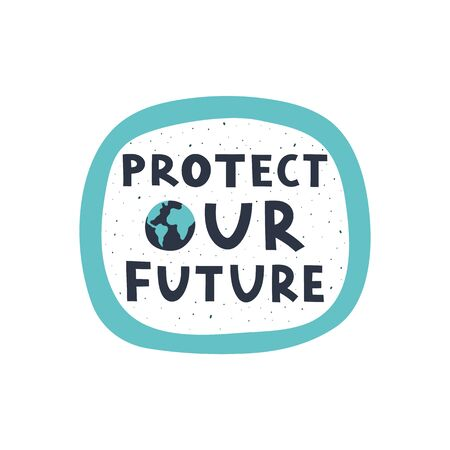 Protect our future modern lettering on white background. Environment pollution concept for poster, cart or print. Vector