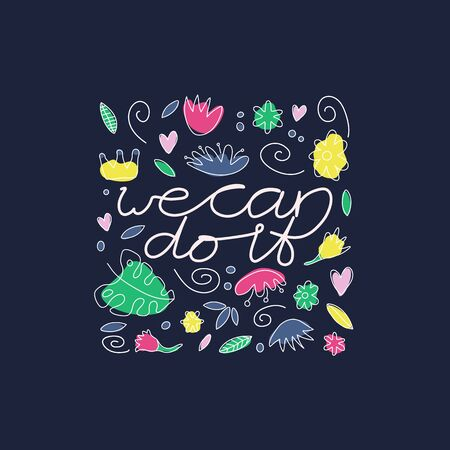 We can do it quote with flowers and leaves hand drawn t-shirt print. Female superiority stylized lettering. Feminism slogan one line style. We can do it motivational slogan. Postcard, banner, poster design