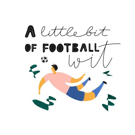 Football humor appeal ink brush inscription. A little bit of football wit hand drawn lettering with jumping soccer player. Funny illustration for print on poster, card, banner or web design.