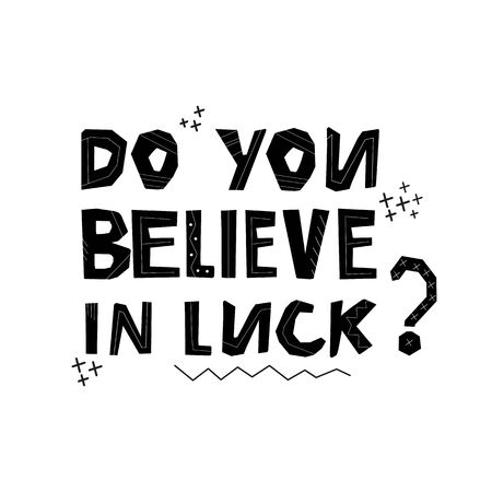 Lucky life concept. Do you believe in luck lettering. Hand drawn modern design. Vector