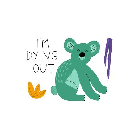 Poaching and testing products concept. Koala with lettering I'm dying out. Killing animals concept for poster, card or print.