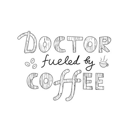 Doctor fueled by coffee vector hand drawn lettering. Medical humor flat illustration. Modern phrase sketch inscription. Card, poster, banner, typography design