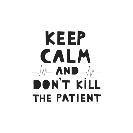 Keep calm and don't kill the patient vector hand drawn lettering. Medical humor flat illustration. Modern phrase sketch inscription. Card, poster, banner, typography design