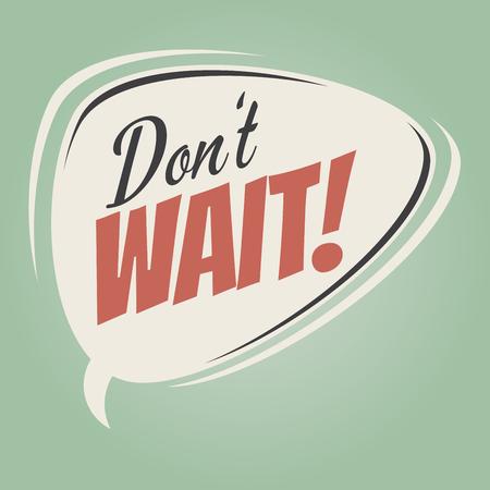 wait: Dont Wait! speech bubble on retro green background Illustration