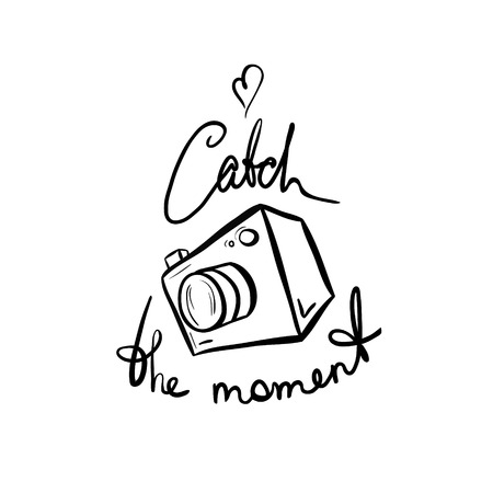 'catch the moment': Illustration of a camera. Catch the moment. Take a photo, take a picture. Simple line style drawing with lettering. Black on white background. Illustration