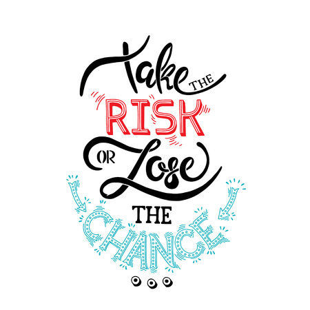 Take the risk or lose the chance. Inspirational quote. Hand drawn illustration with hand lettering. Illustration