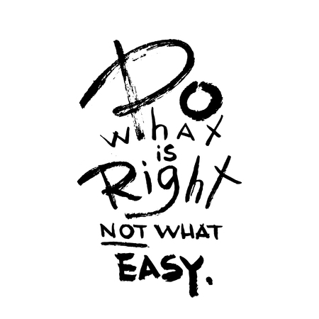 Do what is right not what easy. Inspirational vector quote. Hand drawn dry brush illustration. Vector calligraphy for print on tshirts, bags, stationary, postesr, fabrics, and cards