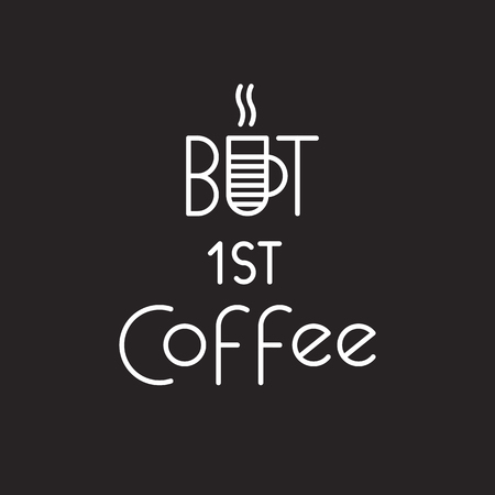A Vector image of the text logo lettering at the coffee shop. The inscription but first, coffee illustration for the brand or signage.