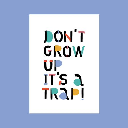 Don't grow up it's a trap. Nursery lettering. Childish style bright color. Perfect for fabric, tshirt quotes, cards, baby shower invitations, banners, kids wall art design. Vector illustration. Vettoriali
