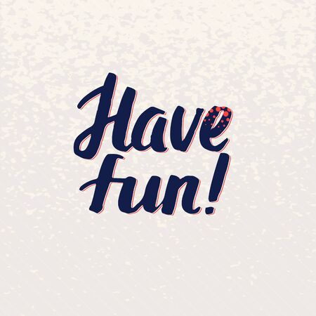 have fun: Have Fun lettering handmade vector calligraphy. Simple stylish text design template on bright background, vector illustration
