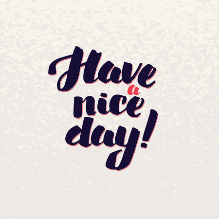 typography signature: Have a Nice Day lettering handmade vector calligraphy. Simple stylish text design template on bright background, vector illustration