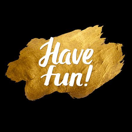 have fun: Have Fun Gold Calligraphic Inscription Black Background