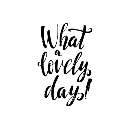 what a lovely day inspirational quote handwritten with black
