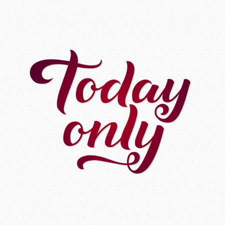 today: Today Only . Today Only Calligraphic Print for Poster. Red Calligraphy Lettering on White Zigzag Background.