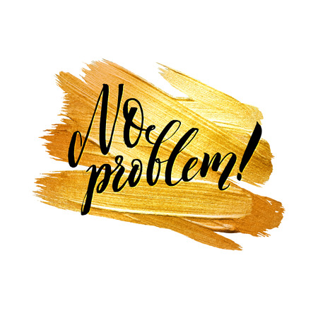 no problem: No problem. Metallic Foil Shining Calligraphy Poster. Vector Gold Print Paint Stain Vector Design. Illustration