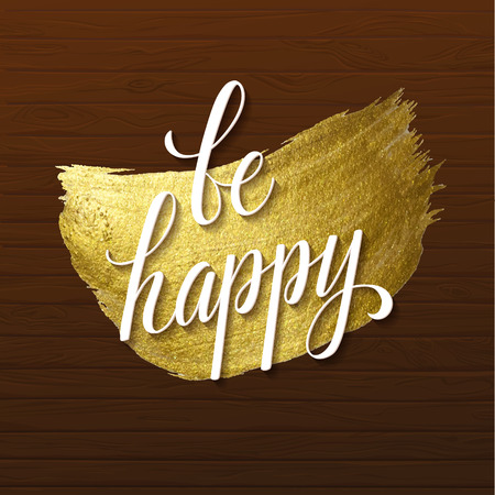 Metallic foil shining calligraphy Be Happy poster. Vector Gold Print Paint Stain Design on Wood Background. Illustration