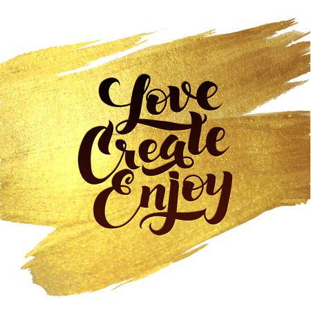 motivator: Gold Foil Love Create Enjoy be positive calligraphic message. Grunge poster template. Modern Calligraphy Lettering. Wall Art Printable Quote.