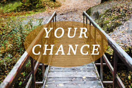 Inspirational quote. Your chance.Typography poster with text. Wooden bridge in the park, autumn season.