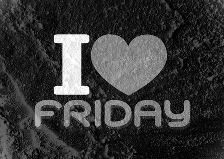 week end: i love friday font type signs on Cement wall Background texture