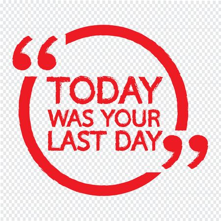 was: TODAY WAS YOUR LAST DAY Lettering Illustration design Illustration