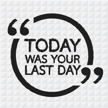 last day: TODAY WAS YOUR LAST DAY Lettering Illustration design Illustration
