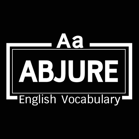 vocabulary: ABJURE english word vocabulary illustration design