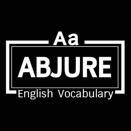 vocabulary: ABJURE english word vocabulary illustration design